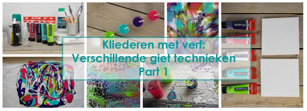 Kliederen met verf: Verschillende Acryl Giet technieken – Part 1
